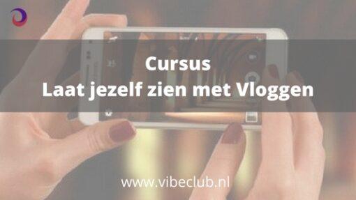 Cursus Laat jezelf zien met vloggen video vlog maken cursus