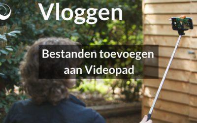 Vloggen – Bestanden toevoegen aan Videopad