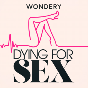 Dying for sex https://wondery.com/shows/dying-for-sex/?